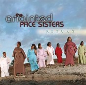 Return : Anointed Pace Sisters, The