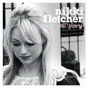 All glory : Nikki Fletcher, Nikki