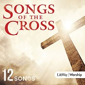 Songs of the cross : Lifeway worship