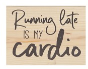Running late is my cardio : Tabletop block - 140 x 184 x 38 mm