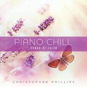 Piano Chill: Songs Of Faith (CD) : Phillips, Christopher