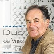 45 jaar organist : Vries, Dub de