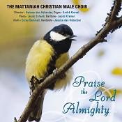 Praise the Lord Almighty : The Mattaniah Male Choir