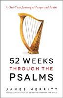 0 : 52 Weeks Through the Psalms : Merritt, James