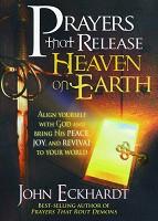 1 : Prayers That Release Heaven on Earth : Eckhardt, John