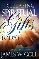 1 : Releasing Spiritual Gifts Today : Goll, James W.