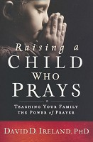 1 : Raising a Child Who Prays : Ireland, David D., Ph.D.