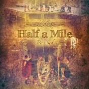 Promised : Half a mile